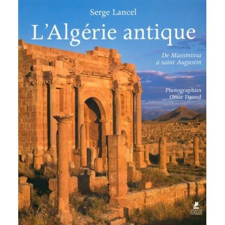 L'Algérie antique - De Massinissa à Saint Augustin