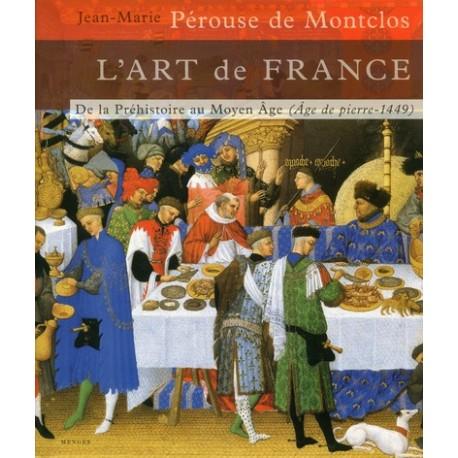 L'art de France - Tome 1 - De la Préhistoire au Moyen Âge (Âge de pierre-1449)