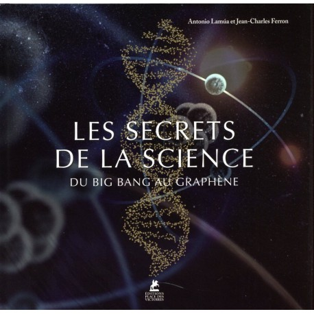 Les Secrets de la Science - Du Big bang au graphène