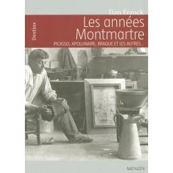 Les années Montmartre - Picasso, Apollinaire, Braque et les autres