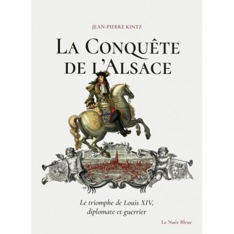 La Conquête de l'Alsace - Le triomphe de Louis XIV, diplomate et guerrier
